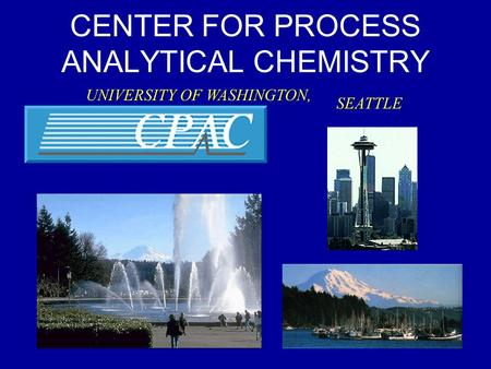 CENTER FOR PROCESS ANALYTICAL CHEMISTRY UNIVERSITY OF WASHINGTON, SEATTLE.