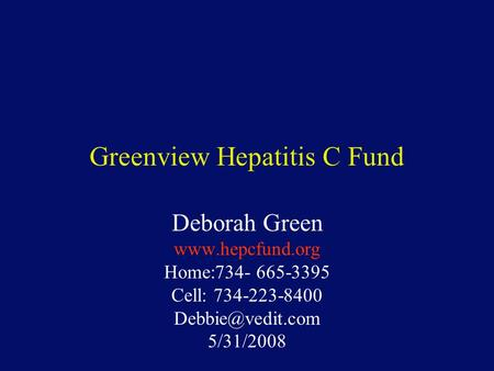 Greenview Hepatitis C Fund Deborah Green  Home:734- 665-3395 Cell: 734-223-8400 5/31/2008.