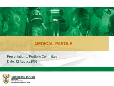 2 MEDICAL PAROLE Presentation to Portfolio Committee Date: 12 August 2008.