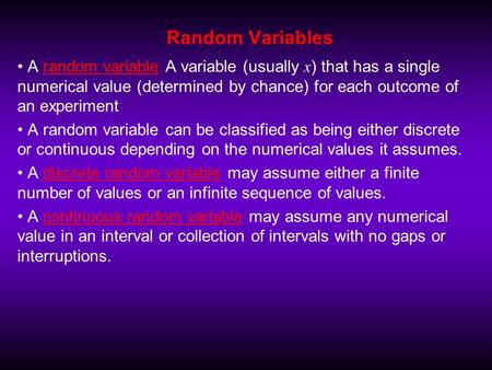 Random Variables A random variable A variable (usually x ) that has a single numerical value (determined by chance) for each outcome of an experiment A.
