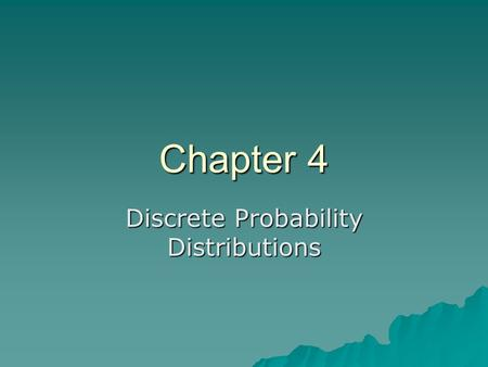 Chapter 4 Discrete Probability Distributions. Roll Two Dice and Record the Sums Physical Outcome: An ordered pair of two faces showing. We assign a numeric.