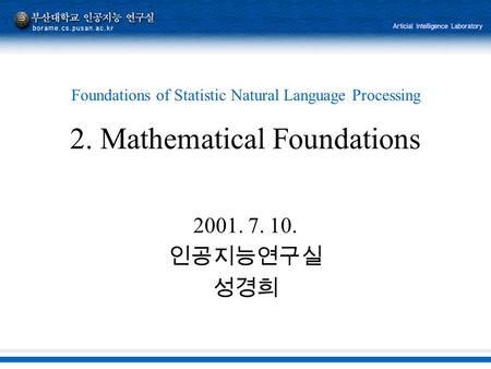 2. Mathematical Foundations 2001. 7. 10. 인공지능연구실 성경희 Foundations of Statistic Natural Language Processing.