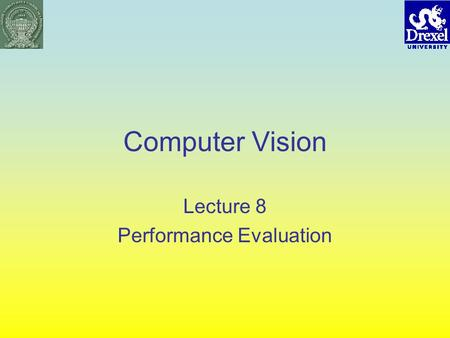 Computer Vision Lecture 8 Performance Evaluation.