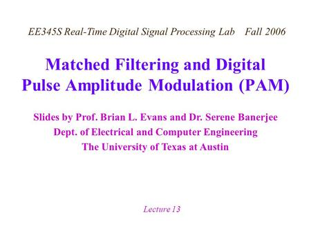 Slides by Prof. Brian L. Evans and Dr. Serene Banerjee Dept. of Electrical and Computer Engineering The University of Texas at Austin EE345S Real-Time.