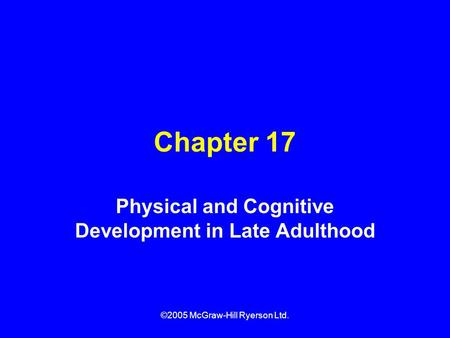 ©2005 McGraw-Hill Ryerson Ltd. Chapter 17 Physical and Cognitive Development in Late Adulthood.