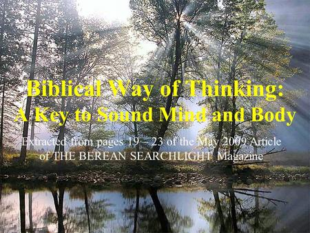 Biblical Way of Thinking: A Key to Sound Mind and Body Extracted from pages 19 – 23 of the May 2009 Article of THE BEREAN SEARCHLIGHT Magazine.