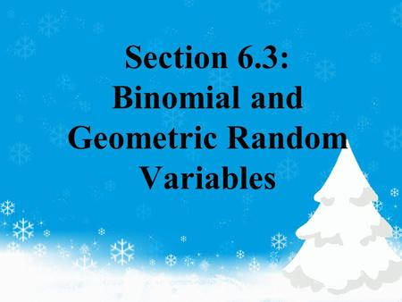 Section 6.3: Binomial and Geometric Random Variables