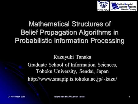 24 November, 2011National Tsin Hua University, Taiwan1 Mathematical Structures of Belief Propagation Algorithms in Probabilistic Information Processing.