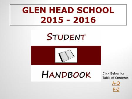 GLEN HEAD SCHOOL 2015 - 2016 Click Below for Table <strong>of</strong> Contents: A-O P-Z.