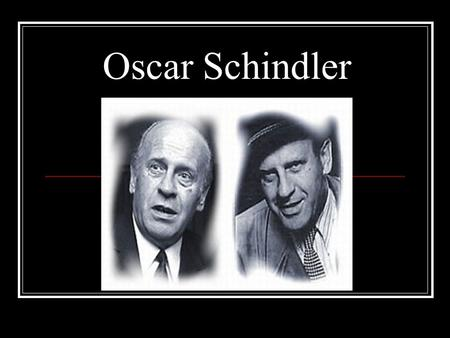 Oscar Schindler. Facts: Oscar Schindler Womanizer, alcoholic, bad businessman, adulterer and German spy. Had two children out of wed lock, with whom he.