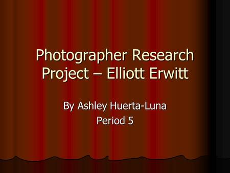 Photographer Research Project – Elliott Erwitt By Ashley Huerta-Luna Period 5.