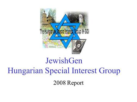 JewishGen Hungarian Special Interest Group 2008 Report.