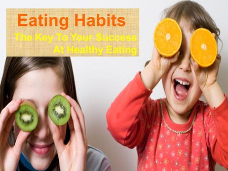 Eating Habits The Key To Your Success At Healthy Eating.