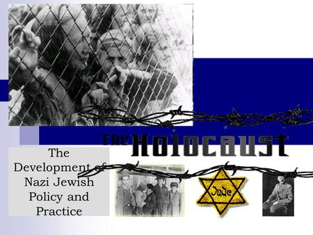 The Development of Nazi Jewish Policy and Practice.