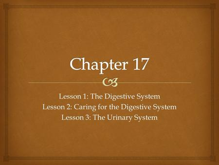 Lesson 1: The Digestive System Lesson 2: Caring for the Digestive System Lesson 3: The Urinary System.