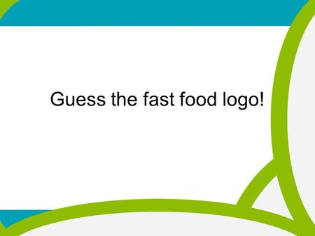 Guess the fast food logo! We are learning today about advertising and junk food (Please underline date and title!) All pupils will.