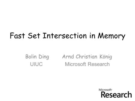 Fast Set Intersection in Memory Bolin Ding Arnd Christian König UIUC Microsoft Research.