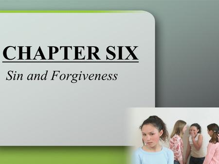 CHAPTER SIX Sin and Forgiveness. We Are Sinners Capital sins Moral vices that give rise to many other failures to love.