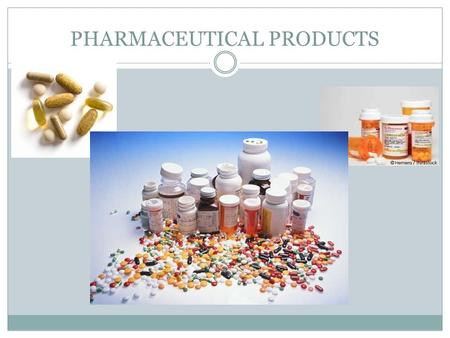 PHARMACEUTICAL PRODUCTS. WAYS IN WHICH DRUGS ARE TAKEN: 1. INHALATION 2. INJECTION 3.SUPPOSITORIES 4. ORALLY.