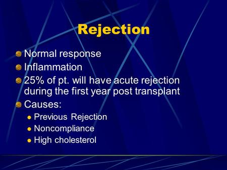 Rejection Normal response Inflammation 25% of pt. will have acute rejection during the first year post transplant Causes: Previous Rejection Noncompliance.