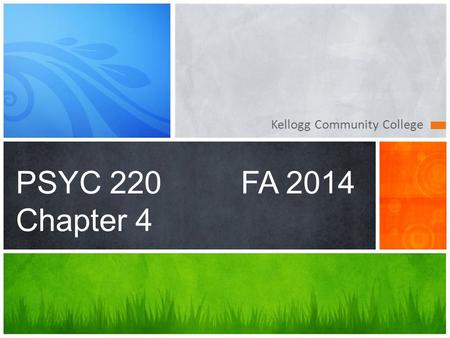 Kellogg Community College PSYC 220FA 2014 Chapter 4.