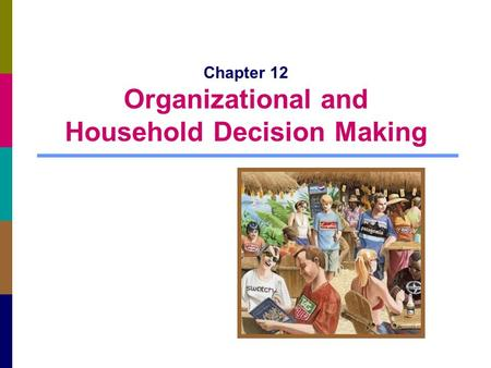 Chapter 12 Organizational and Household Decision Making.