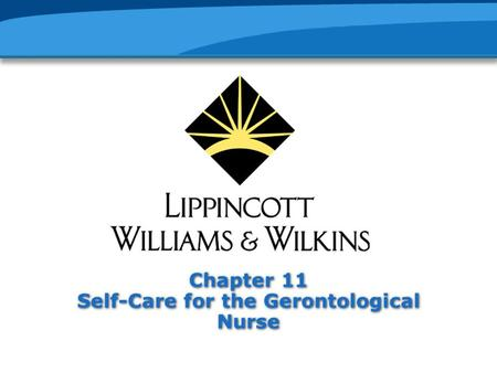 Chapter 11 Self-Care for the Gerontological Nurse.
