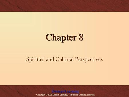 Delmar Learning Copyright © 2003 Delmar Learning, a Thomson Learning company Chapter 8 Spiritual and Cultural Perspectives.