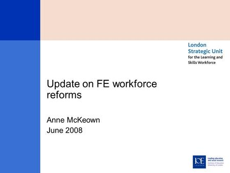 Update on FE workforce reforms Anne McKeown June 2008.
