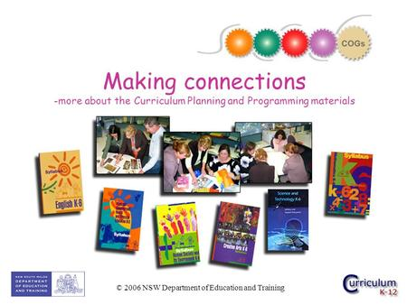 © 2006 NSW Department of Education and Training Making connections -more about the Curriculum Planning and Programming materials.