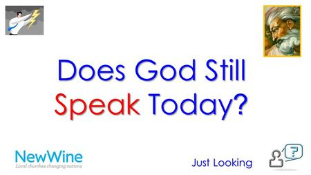 Does God Still Speak Today ? Just Looking. Does God Still Speak Today ? Just Looking 1.through the world we live in 2.through the Bible 3.through conscience.