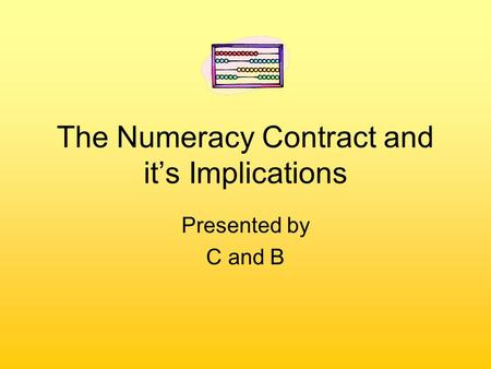 The Numeracy Contract and it's Implications Presented by C and B.