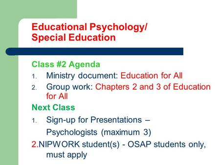 Educational Psychology/ Special Education Class #2 Agenda 1. Ministry document: Education for All 2. Group work: Chapters 2 and 3 of Education for All.