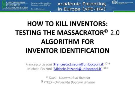 HOW TO KILL INVENTORS: TESTING THE MASSACRATOR © 2.0 ALGORITHM FOR INVENTOR IDENTIFICATION Francesco Lissoni 