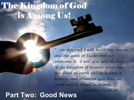 The Kingdom of God is Among Us! Part Two: Good News.