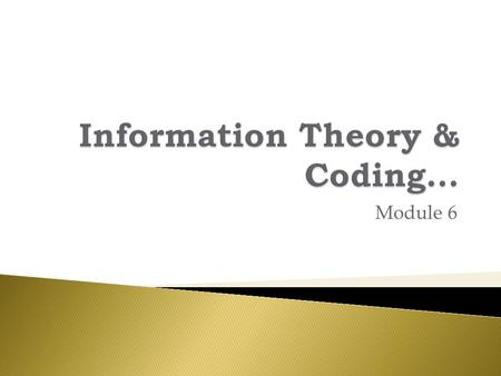 Module 6.  What is information and how its important.  What is data compression – it's aspect; entropy.  Some coding techniques.  Data transmission.