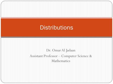 Distributions Dr. Omar Al Jadaan Assistant Professor – Computer Science & Mathematics.