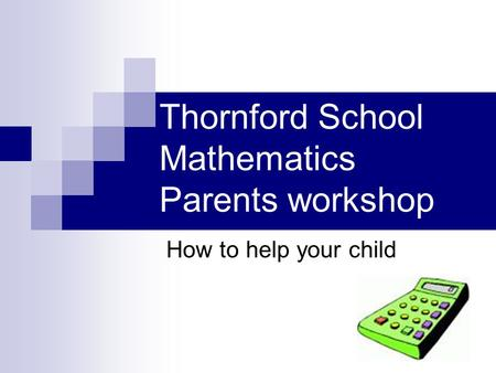 Thornford School Mathematics Parents workshop