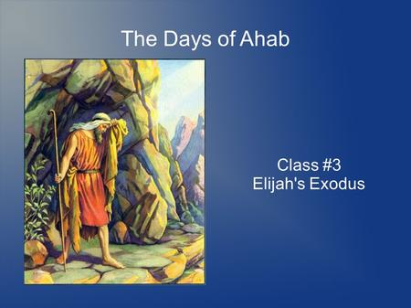 The Days of Ahab Class #3 Elijah's Exodus. Our Christadelphian Heritage Seeking after the one true faith Separation from Christendom Emphasis on the importance.