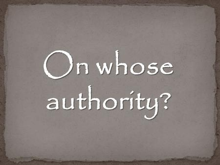 On whose authority?. ? Aborti on Euthanasia Adultery Homosexuality and Same Sex marriage Governmental intrusion into matters of faith and practice.