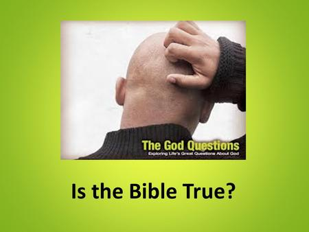 Is the Bible True?.