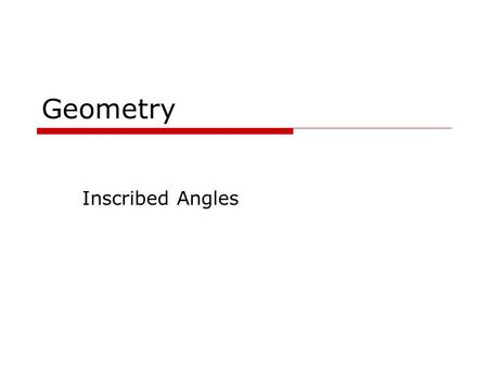 Geometry Inscribed Angles August 24, 2015 Goals  Know what an inscribed angle is.  Find the measure of an inscribed angle.  Solve problems using inscribed.