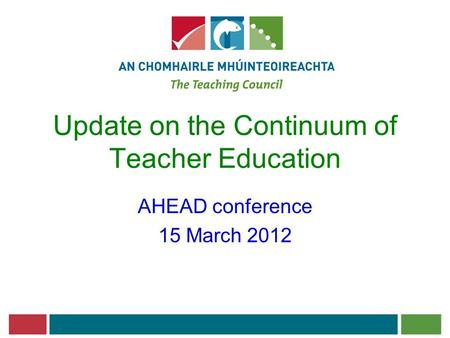 Update on the Continuum of Teacher Education AHEAD conference 15 March 2012.