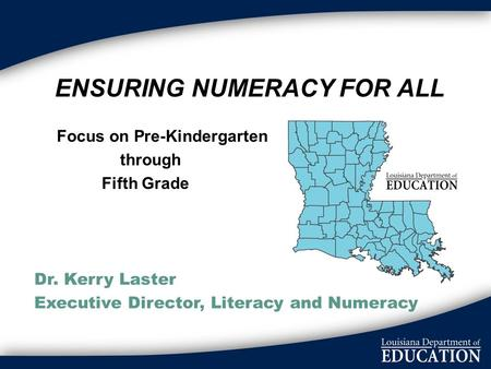 ENSURING NUMERACY FOR ALL Focus on Pre-Kindergarten through Fifth Grade Dr. Kerry Laster Executive Director, Literacy and Numeracy.