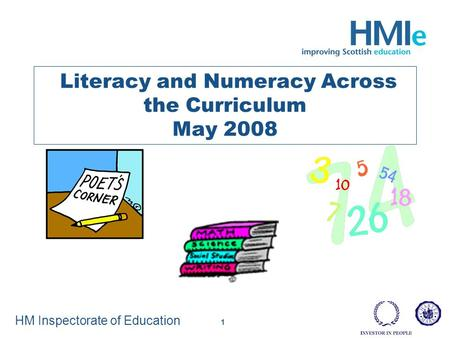HM Inspectorate of Education 1 Literacy and Numeracy Across the Curriculum May 2008.