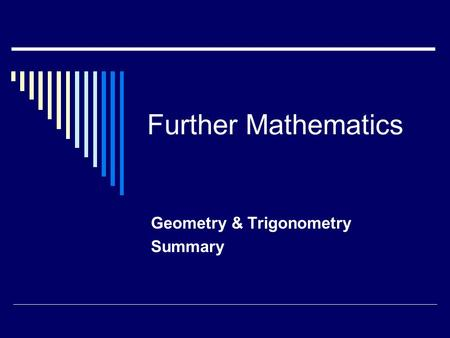 Further Mathematics Geometry & Trigonometry Summary.