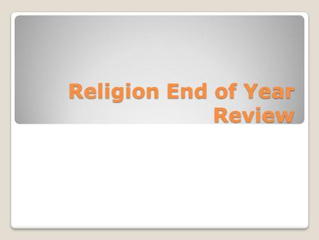 Religion End of Year Review. Religion Exam Review Sheet Vocabulary- Chapters 1 and 2 Israelites = God's chosen people New Testament = Christian Scriptures.