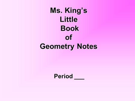 Ms. King's Little Book of Geometry Notes Period ___.