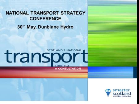 NATIONAL TRANSPORT STRATEGY CONFERENCE 30 th May, Dunblane Hydro.