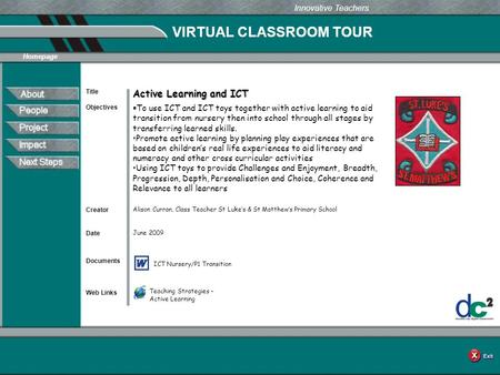 VIRTUAL CLASSROOM TOUR Documents Web Links Innovative Teachers Date Title Creator Homepage Objectives Active Learning and ICT  To use ICT and ICT toys.